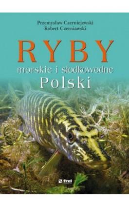 Ryby morskie i słodkowodne Polski - Przemysław Czerniejewski - Ebook - 978-83-64691-35-5