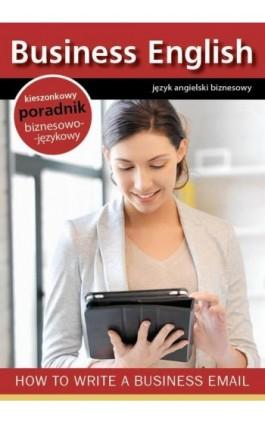 How to write a business email - jak pisać emaile biznesowe - Praca zbiorowa - Ebook - 978-83-64340-24-6