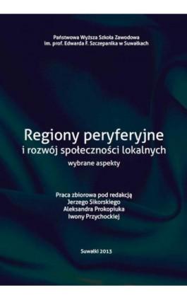 Regiony peryferyjne i rozwój społeczności loklanych wybrane aspekty - Ebook - 978-83-934340-3-9