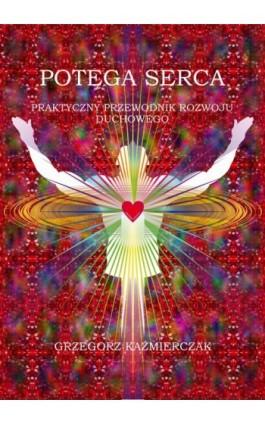 Potęga serca - Grzegorz Kaźmierczak - Ebook - 978-83-63548-13-1