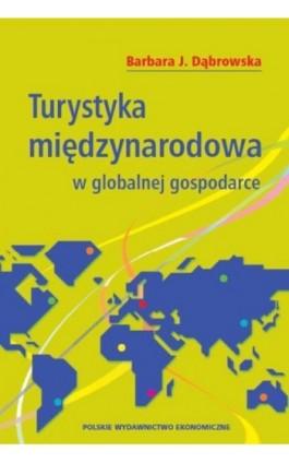 Turystyka międzynarodowa w globalnej gospodarce - Barbara Dąbrowska - Ebook - 978-83-208-2238-0