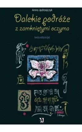 Dalekie podróże z zamkniętymi oczyma (wizualizacje) - Anna Jędrzejczyk - Ebook - 978-83-7900-013-5