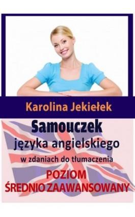 Samouczek języka angielskiego w zdaniach do tłumaczenia. Poziom średnio zaawansowany - Karolina Jekiełek - Ebook - 978-83-7859-367-6