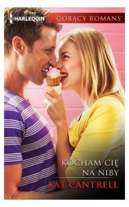 Kocham cię na niby - Kat Cantrell - Ebook - 978-83-276-2597-7