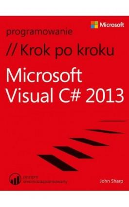 Microsoft Visual C# 2013 Krok po kroku - John Sharp - Ebook - 978-83-7541-251-2