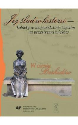 Jej ślad w historii - kobiety w województwie śląskim na przestrzeni wieków - Ebook - 978-83-8012-319-9