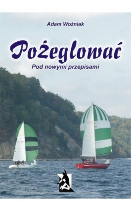 Pożeglować (pod nowymi przepisami) - Adam Woźniak - Ebook - 978-83-7900-060-9