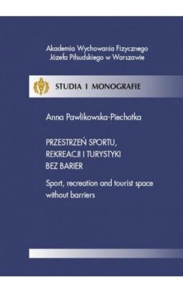 Przestrzeń sportu, rekreacji i turystyki bez barier - Anna Pawlikowska-Piechotka - Ebook - 978-83-61830-14-6