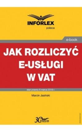 Jak rozliczyć e-usługi w VAT - Marcin Jasiński - Ebook - 978-83-65947-92-5
