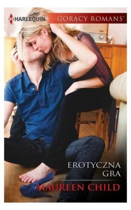 Erotyczna gra - Maureen Child - Ebook - 978-83-276-2826-8