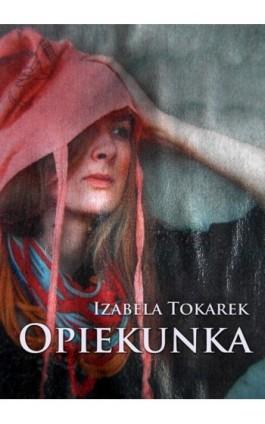 Opiekunka - Izabela Tokarek - Ebook - 978-83-7859-020-0