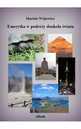 Emerytka w podróży dookoła świata - Mariola Wójtowicz - Ebook - 978-83-937771-5-0