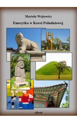 Emerytka w Korei Południowej - Mariola Wójtowicz - Ebook - 978-83-943465-0-8