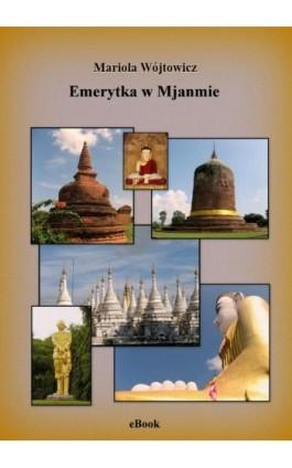 Emerytka w Mjanmie - Mariola Wójtowicz - Ebook - 978-83-943465-3-9