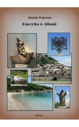 Emerytka w Albanii - Mariola Wójtowicz - Ebook - 978-83-946964-5-0