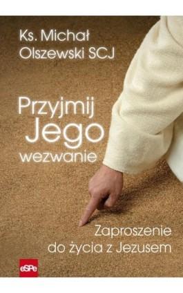 Przyjmij Jego wezwanie - Michał Olszewski - Ebook - 978-83-7482-832-1