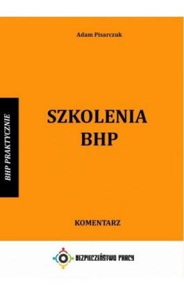 Szkolenia BHP. Komentarz - Adam Pisarczuk - Ebook - 978-83-946232-7-2