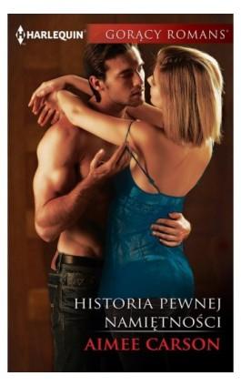 Historia pewnej namiętności - Aimee Carson - Ebook - 978-83-276-2889-3