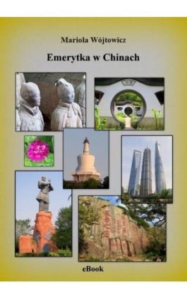 Emerytka w Chinach - Mariola Wójtowicz - Ebook - 978-83-943465-9-1