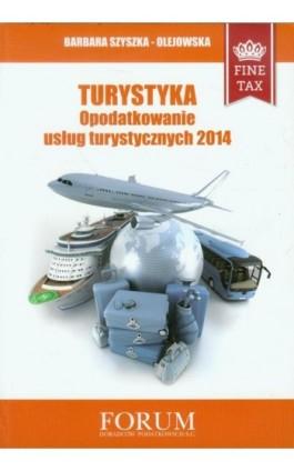 Turystyka Opodatkowanie usług turystycznych 2014 - Barbara Szyszka-Olejowska - Ebook - 978-83-63913-33-5
