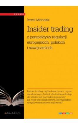 Insider trading z perspektywy regulacji europejskich, polskich i szwajcarskich - Paweł Michalski - Ebook - 978-83-63804-58-9