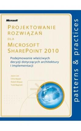 Projektowanie rozwiązań dla Microsoft SharePoint 2010 - Lee Jason, Keyser Chris - Ebook - 978-83-7541-234-5