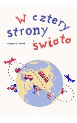 W cztery strony świata - Grzegorz Zaleski - Ebook - 978-83-7859-082-8