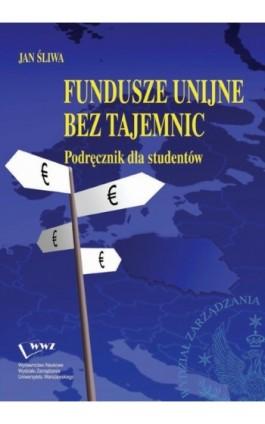 Fundusze unijne bez tajemnic - Jan Śliwa - Ebook - 978-83-63962-06-7