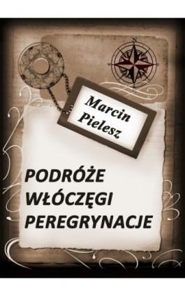 Podróże, włóczęgi, peregrynacje - Marcin Pielesz - Ebook - 978-83-62480-52-4
