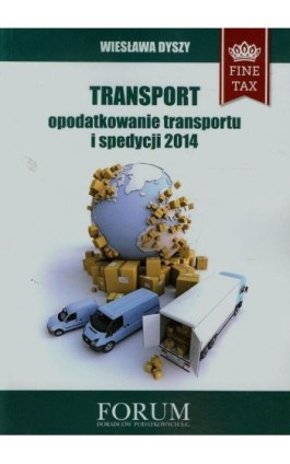 Transport opodatkowanie transportu i spedycji 2014 - Wiesława Dyszy - Ebook - 978-83-63913-29-8