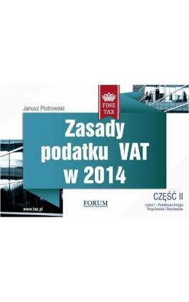Zasady podatku VAT w 2014 część II - Janusz Piotrowski - Ebook - 978-83-63913-38-0