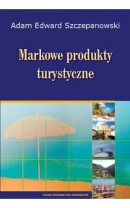Markowe produkty turystyczne - Adam Edward Szczepanowski - Ebook - 978-83-208-2129-1