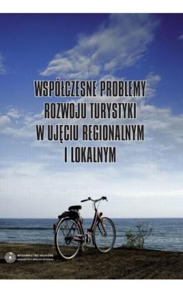 Współczesne problemy rozwoju turystyki w ujęciu regionalnym i lokalnym - Ebook - 978-83-231-3190-8