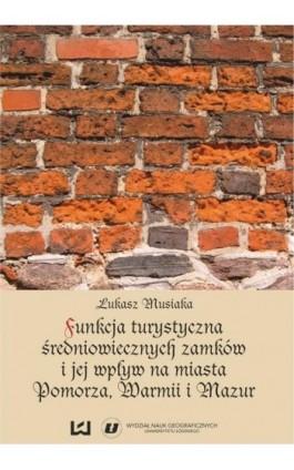 Funkcja turystyczna i jej wpływ na miasta Pomorza, Warmii i Mazur - Łukasz Musiaka - Ebook - 978-83-7525-001-5