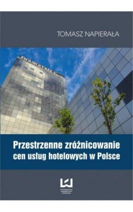 Przestrzenne zróżnicowanie cen usług hotelowych w Polsce - Tomasz Napierała - Ebook - 978-83-7525-929-2