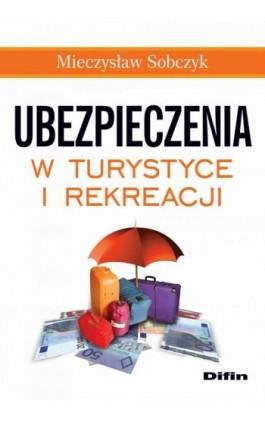 Ubezpieczenia w turystyce i rekreacji - Mieczysław Sobczyk - Ebook - 978-83-7641-970-1
