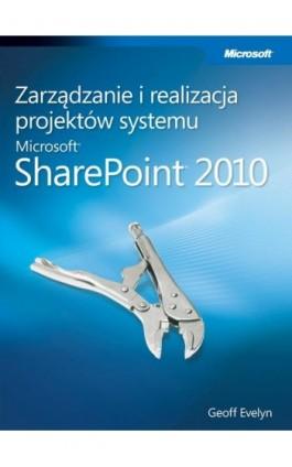 Zarządzanie i realizacja projektów systemu Microsoft SharePoint 2010 - Evelyn Geoff - Ebook - 978-83-7541-293-2