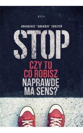 Stop! Czy to co robisz naprawdę ma sens? - Arkadiusz Zbozień - Audiobook - 978-83-64855-91-7