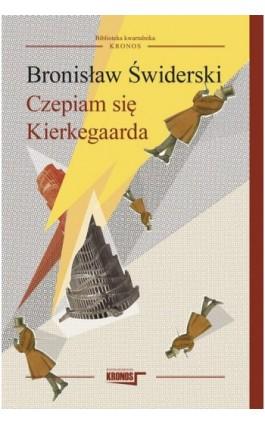 Czepiam się Kierkegarda - Bronisław Świderski - Ebook - 978-83-62609-73-4