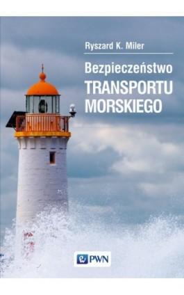 Bezpieczeństwo transportu morskiego - Ryszard K. Miler - Ebook - 978-83-01-18968-6