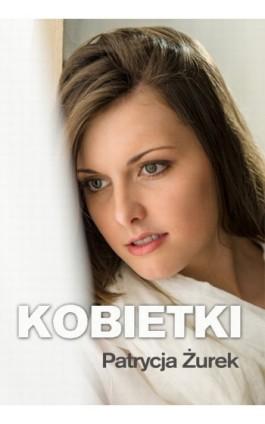 Kobietki - Patrycja Żurek - Ebook - 978-83-7859-036-1