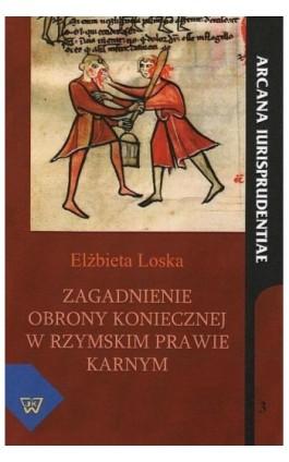 Zagadnienie obrony koniecznej w rzymskim prawie karnym - Elżbieta Loska - Ebook - 978-83-7072-670-6