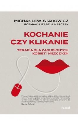 Kochanie czy klikanie - Michał Lew-Starowicz - Ebook - 978-83-8103-249-0