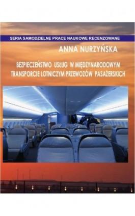 Bezpieczeństwo usług w międzynarodowym transporcie lotniczym przewozów pasażerskich - Anna Nurzyńska - Ebook - 978-83-65357-25-0