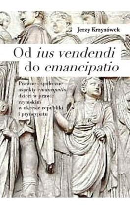 Od ius vendendi do emancipatio - Jerzy Krzynówek - Ebook - 978-83-235-1030-7
