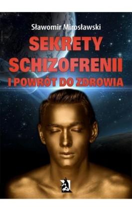 Sekrety schizofrenii i powrót do zdrowia - Sławomir Mirosławski - Ebook - 978-83-8119-159-3