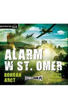 Alarm w St. Omer - Bohdan Arct - Audiobook - 978-83-63302-57-3