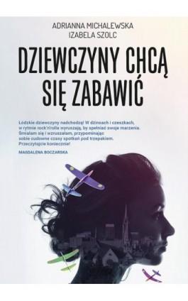 Dziewczyny chcą się zabawić (t.1) - Adrianna Michalewska - Ebook - 978-83-7495-961-2