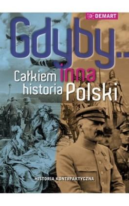 Gdyby... Całkiem inna historia Polski - Praca zbiorowa - Ebook - 978-83-7427-802-7