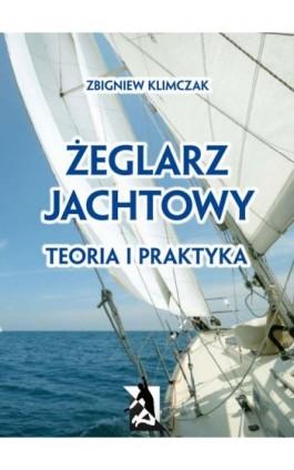 Żeglarz jachtowy - teoria i praktyka - Zbigniew Klimczak - Ebook - 978-83-63548-42-1
